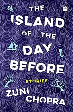 The Island of the Day Before by Zuni Chopra